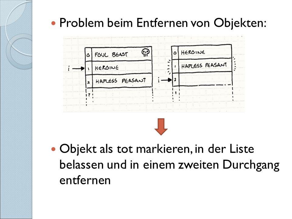 Problem beim Entfernen von Objekten: Objekt als tot markieren, in der Liste belassen und in einem zweiten Durchgang entfernen