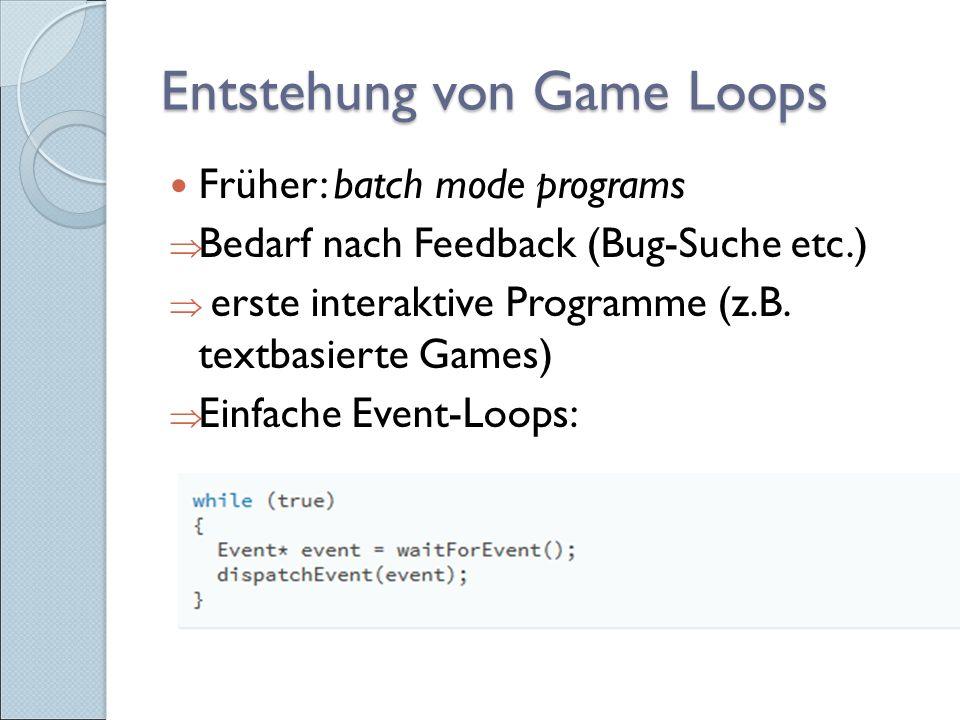 Das Update-Pattern Jede Entität sollte mitsamt ihrem Verhalten eingekapselt sein Der Game Loop enthält nur die Kollektion an Objekten und ruft pro Frame einmal die update()-Methode jedes Objektes auf => Erleichtert das Addieren und Löschen von Objekten