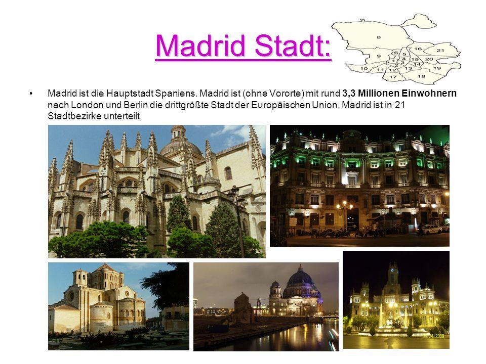 Madrid Stadt: Madrid ist die Hauptstadt Spaniens. Madrid ist (ohne Vororte) mit rund 3,3 Millionen Einwohnern nach London und Berlin die drittgrößte S