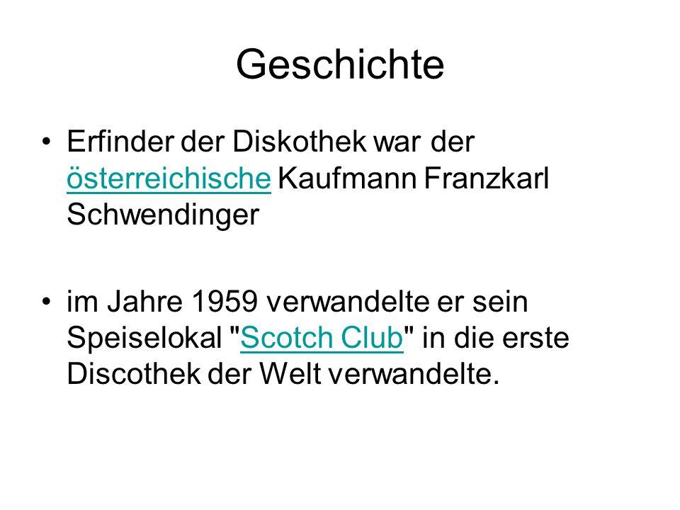 Geschichte Erfinder der Diskothek war der österreichische Kaufmann Franzkarl Schwendinger österreichische im Jahre 1959 verwandelte er sein Speiseloka