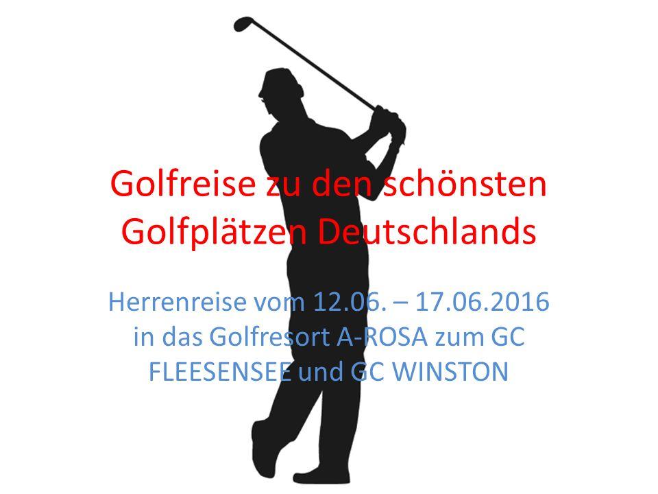 Golfreise zu den schönsten Golfplätzen Deutschlands Herrenreise vom 12.06. – 17.06.2016 in das Golfresort A-ROSA zum GC FLEESENSEE und GC WINSTON