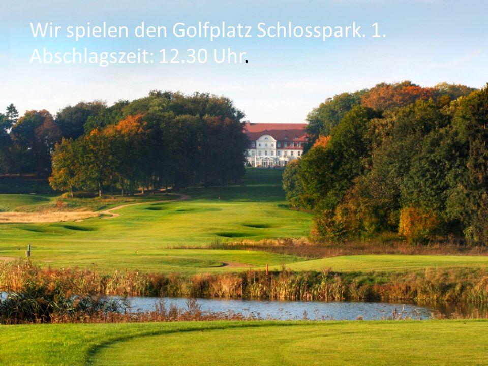 Wir spielen den Golfplatz Schlosspark. 1. Abschlagszeit: 12.30 Uhr.