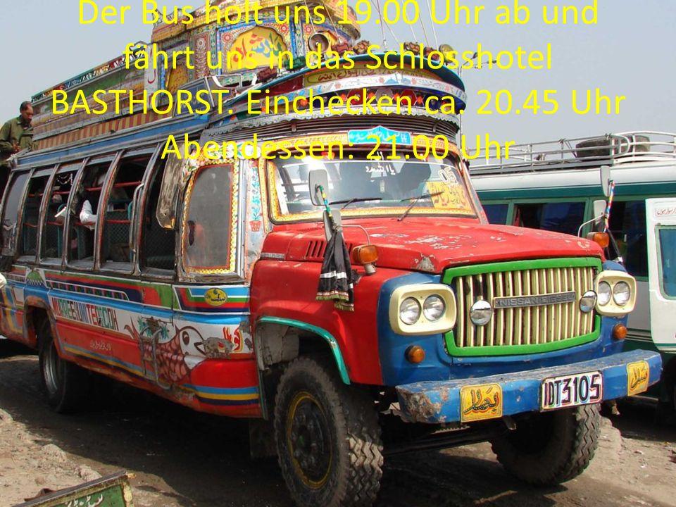 Der Bus holt uns 19.00 Uhr ab und fährt uns in das Schlosshotel BASTHORST. Einchecken ca. 20.45 Uhr Abendessen: 21.00 Uhr