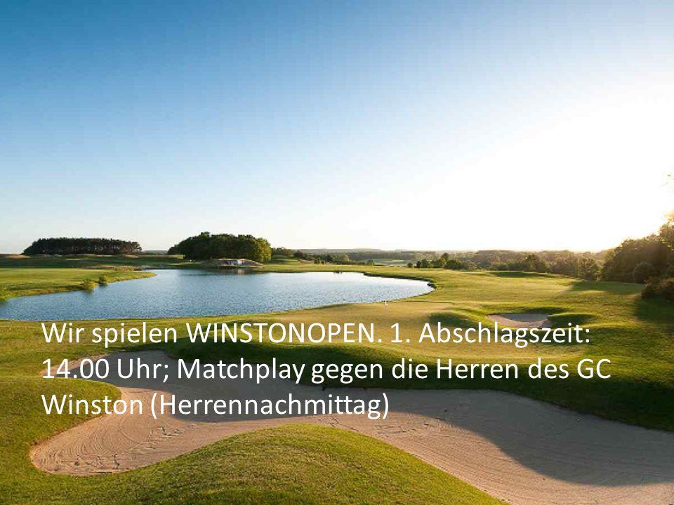 Wir spielen WINSTONOPEN. 1. Abschlagszeit: 14.00 Uhr; Matchplay gegen die Herren des GC Winston (Herrennachmittag)