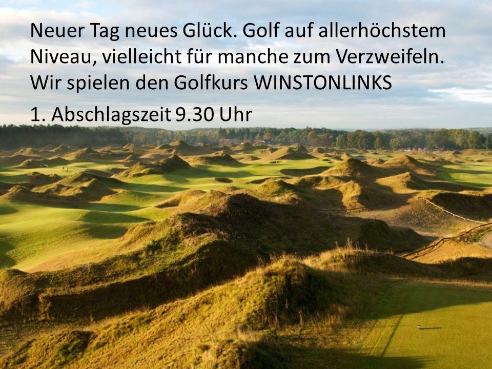 Neuer Tag neues Glück. Golf auf allerhöchstem Niveau, vielleicht für manche zum Verzweifeln. Wir spielen den Golfkurs WINSTONLINKS 1. Abschlagszeit 9.