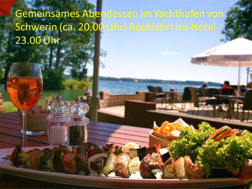 Gemeinsames Abendessen im Yachthafen von Schwerin (ca. 20.00 Uhr) Rückfahrt ins Hotel 23.00 Uhr