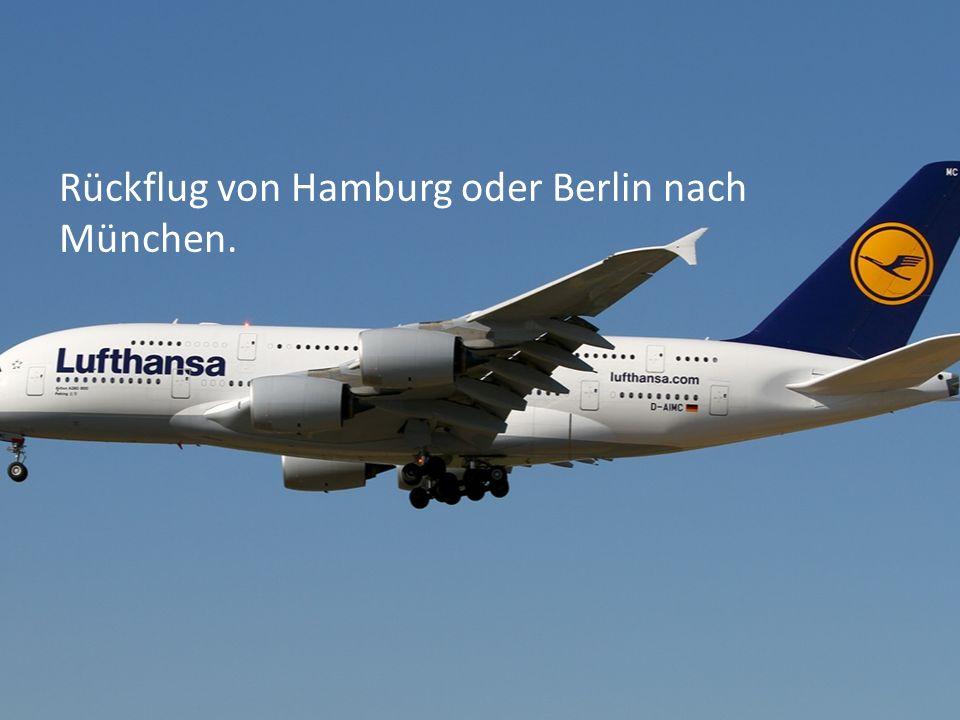 Rückflug von Hamburg oder Berlin nach München.