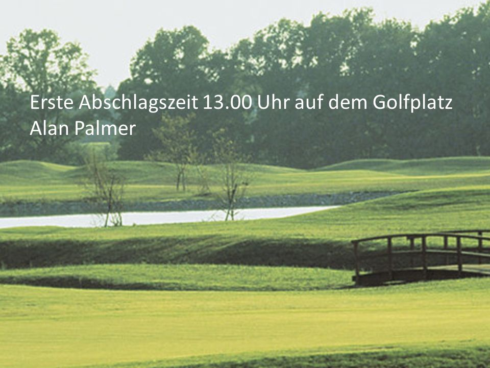 Erste Abschlagszeit 13.00 Uhr auf dem Golfplatz Alan Palmer