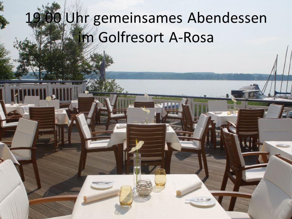 19.00 Uhr gemeinsames Abendessen im Golfresort A-Rosa