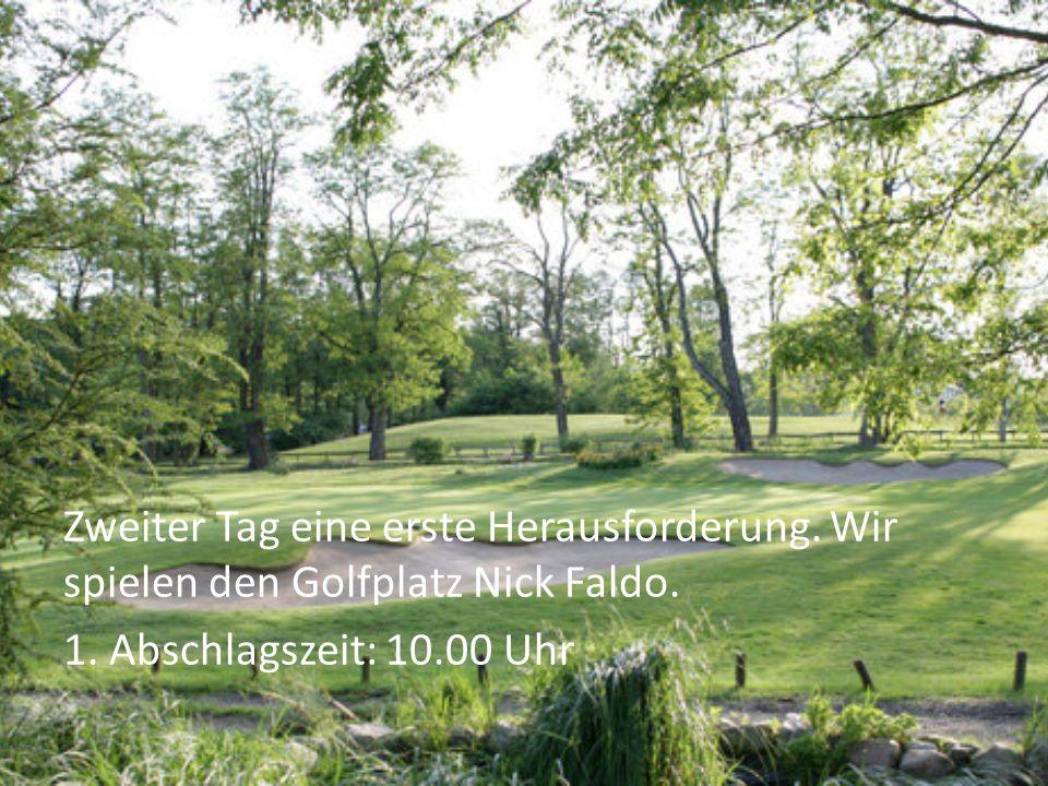 Zweiter Tag eine erste Herausforderung. Wir spielen den Golfplatz Nick Faldo. 1. Abschlagszeit: 10.00 Uhr