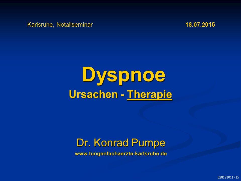 Dyspnoe Ursachen - Therapie Dyspnoe Ursachen - Therapie Dr. Konrad Pumpe www.lungenfachaerzte-karlsruhe.de Karlsruhe, Notallseminar 18.07.2015 8281210