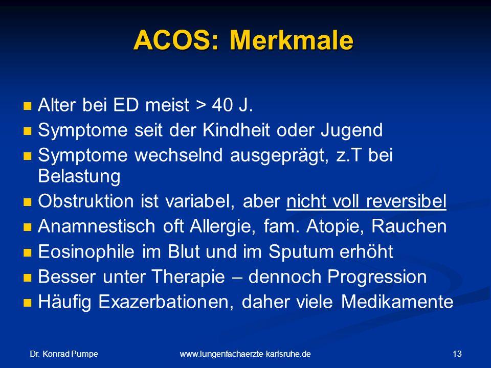 Dr. Konrad Pumpe 13www.lungenfachaerzte-karlsruhe.de ACOS: Merkmale Alter bei ED meist > 40 J. Symptome seit der Kindheit oder Jugend Symptome wechsel