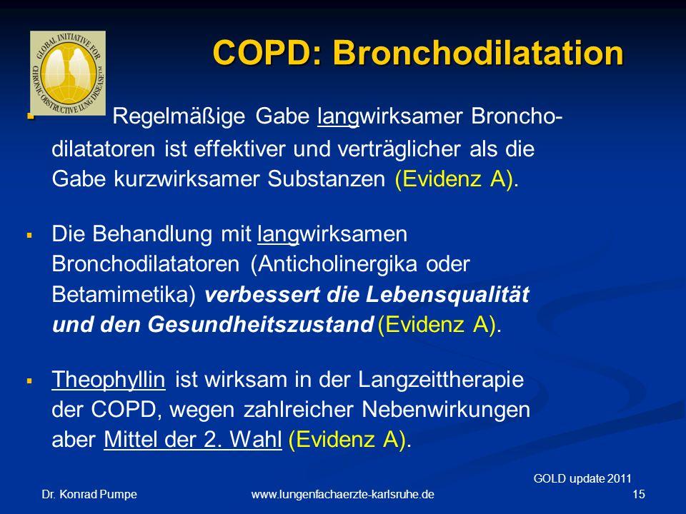 Dr. Konrad Pumpe 15www.lungenfachaerzte-karlsruhe.de COPD: Bronchodilatation   Regelmäßige Gabe langwirksamer Broncho- dilatatoren ist effektiver un