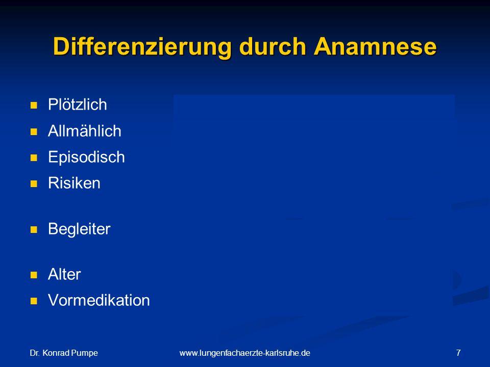 Dr. Konrad Pumpe 7www.lungenfachaerzte-karlsruhe.de Differenzierung durch Anamnese PlötzlichMI, LAE, Hyperventilation, RR-Krise Allmählich COPD, Anämi