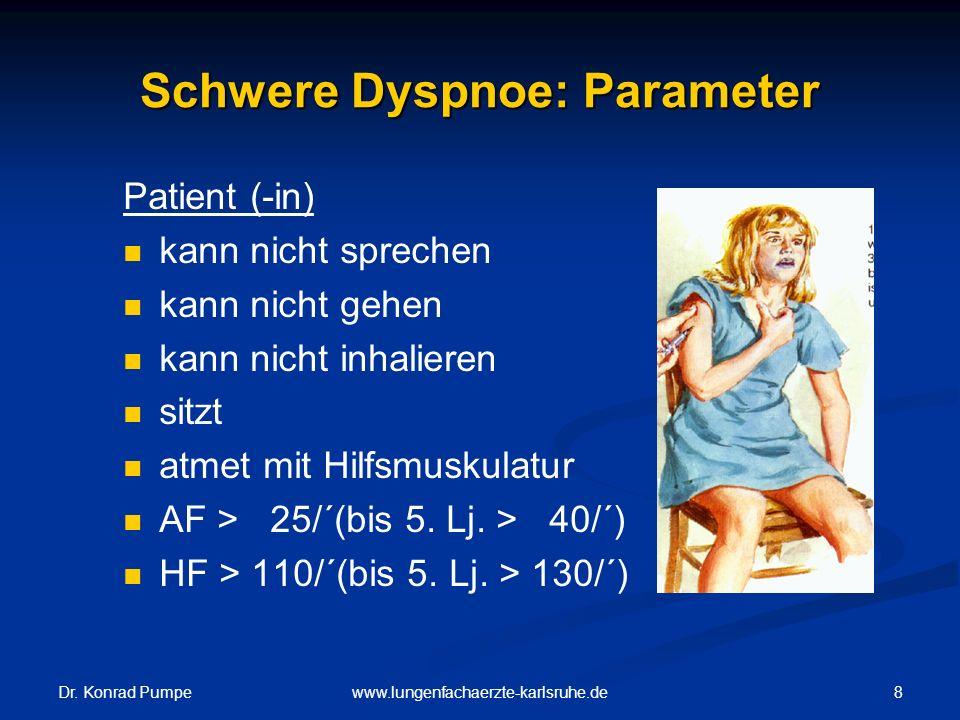 Dr. Konrad Pumpe 8www.lungenfachaerzte-karlsruhe.de Schwere Dyspnoe: Parameter Patient (-in) kann nicht sprechen kann nicht gehen kann nicht inhaliere