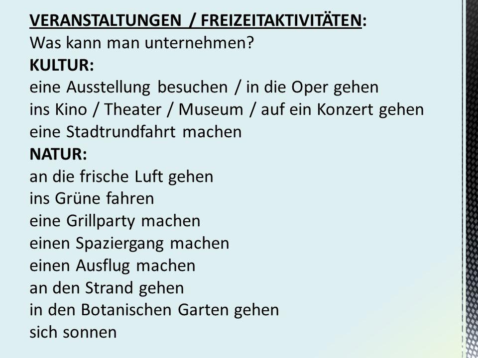 VERANSTALTUNGEN / FREIZEITAKTIVITÄTEN: Was kann man unternehmen? KULTUR: eine Ausstellung besuchen / in die Oper gehen ins Kino / Theater / Museum / a