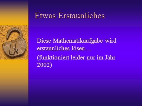 Etwas Erstaunliches Diese Mathematikaufgabe wird erstaunliches lösen… (funktioniert leider nur im Jahr 2002)