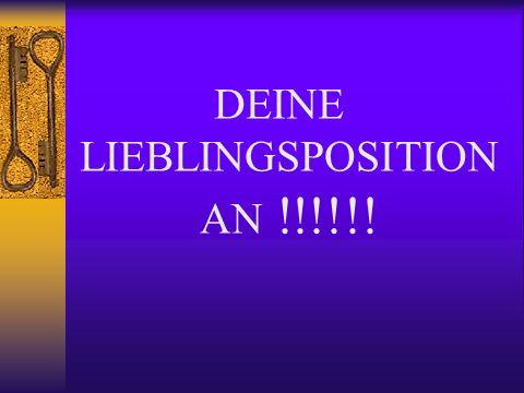 DEINE LIEBLINGSPOSITION AN !!!!!!