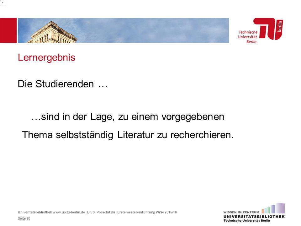 Die Studierenden … …sind in der Lage, zu einem vorgegebenen Thema selbstständig Literatur zu recherchieren. Lernergebnis Univeritätsbibliothek www.ub.