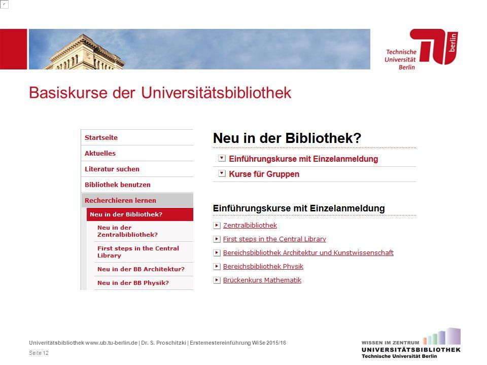 Basiskurse der Universitätsbibliothek Univeritätsbibliothek www.ub.tu-berlin.de | Dr. S. Proschitzki | Erstemestereinführung WiSe 2015/16 Seite 12