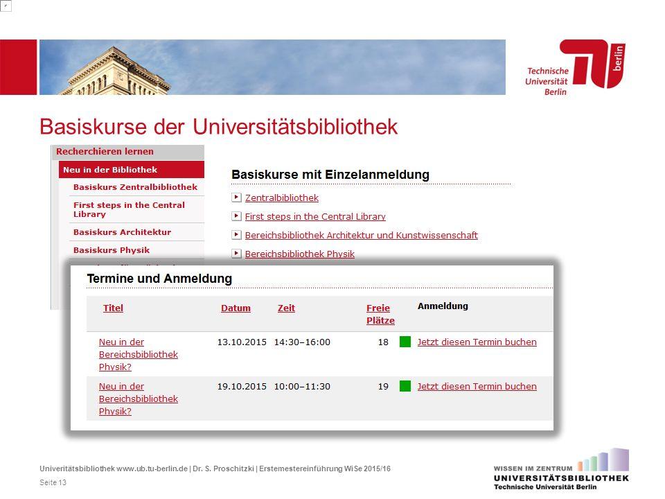 Basiskurse der Universitätsbibliothek Univeritätsbibliothek www.ub.tu-berlin.de | Dr. S. Proschitzki | Erstemestereinführung WiSe 2015/16 Seite 13