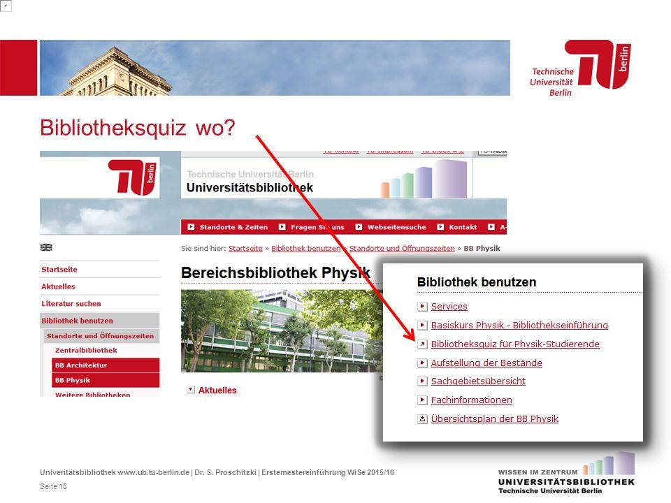 Bibliotheksquiz wo? Univeritätsbibliothek www.ub.tu-berlin.de | Dr. S. Proschitzki | Erstemestereinführung WiSe 2015/16 Seite 16