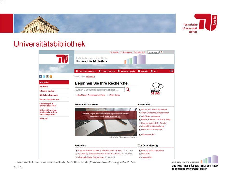 Universitätsbibliothek Univeritätsbibliothek www.ub.tu-berlin.de | Dr. S. Proschitzki | Erstemestereinführung WiSe 2015/16 Seite 2