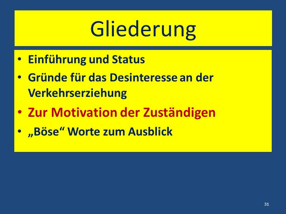 """Gliederung Einführung und Status Gründe für das Desinteresse an der Verkehrserziehung Zur Motivation der Zuständigen """"Böse Worte zum Ausblick 31"""