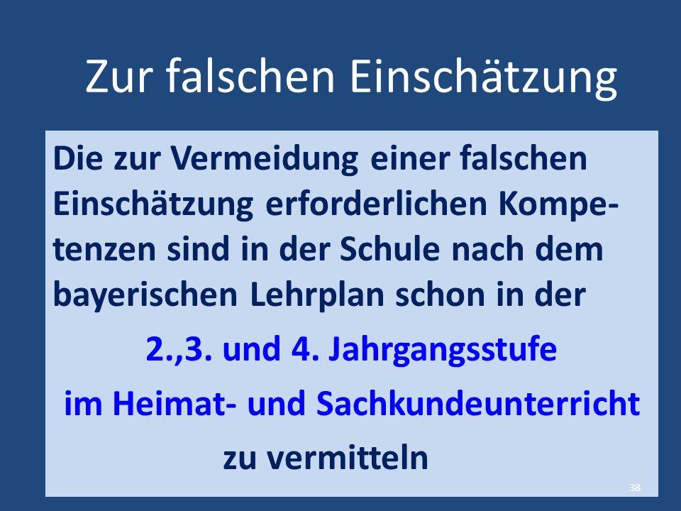 Zur falschen Einschätzung Die zur Vermeidung einer falschen Einschätzung erforderlichen Kompe- tenzen sind in der Schule nach dem bayerischen Lehrplan schon in der 2.,3.
