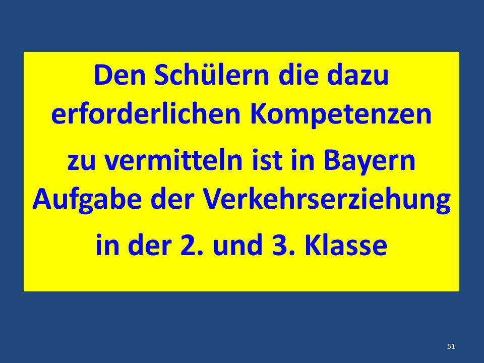 Den Schülern die dazu erforderlichen Kompetenzen zu vermitteln ist in Bayern Aufgabe der Verkehrserziehung in der 2.