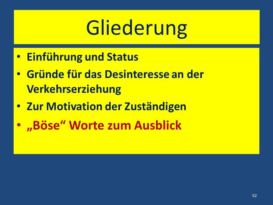 """Gliederung Einführung und Status Gründe für das Desinteresse an der Verkehrserziehung Zur Motivation der Zuständigen """"Böse Worte zum Ausblick 52"""