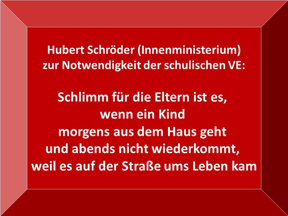 53 Hubert Schröder (Innenministerium) zur Notwendigkeit der schulischen VE: Schlimm für die Eltern ist es, wenn ein Kind morgens aus dem Haus geht und abends nicht wiederkommt, weil es auf der Straße ums Leben kam