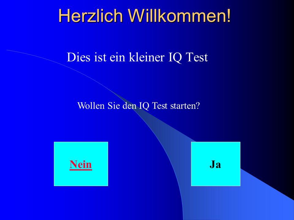 Herzlich Willkommen! Dies ist ein kleiner IQ Test Wollen Sie den IQ Test starten NeinJa