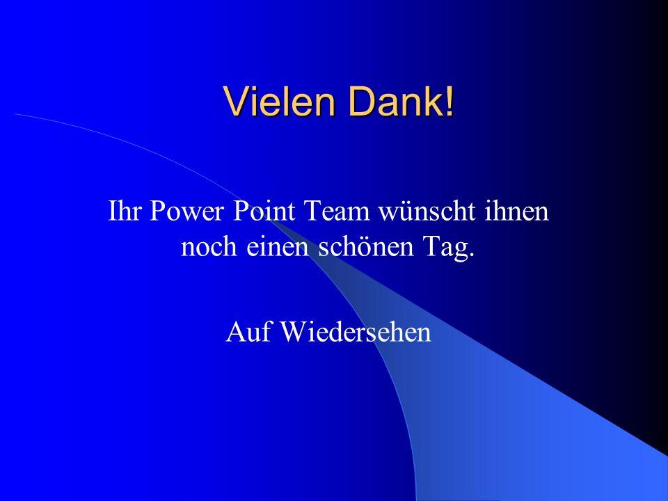 Vielen Dank! Ihr Power Point Team wünscht ihnen noch einen schönen Tag. Auf Wiedersehen
