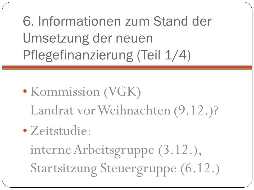 6. Informationen zum Stand der Umsetzung der neuen Pflegefinanzierung (Teil 1/4) Kommission (VGK) Landrat vor Weihnachten (9.12.)? Zeitstudie: interne
