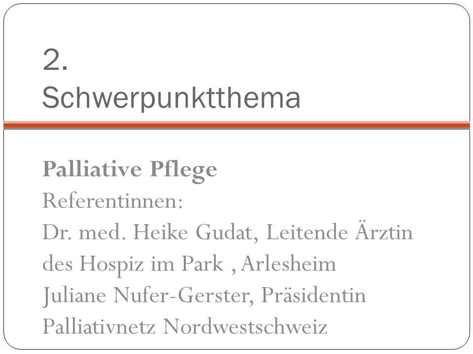 2. Schwerpunktthema Palliative Pflege Referentinnen: Dr.