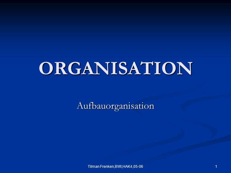 Tilman Frenken,BWI,HAK4,05-06 1 ORGANISATION Aufbauorganisation