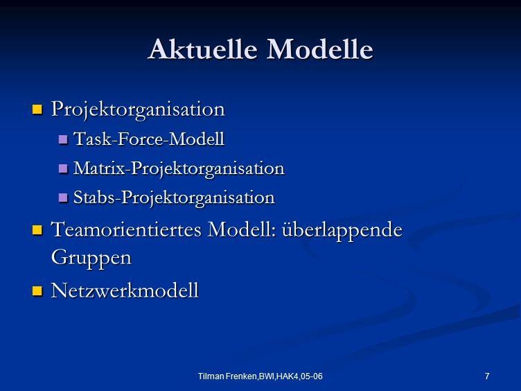 7Tilman Frenken,BWI,HAK4,05-06 Aktuelle Modelle Projektorganisation Projektorganisation Task-Force-Modell Task-Force-Modell Matrix-Projektorganisation