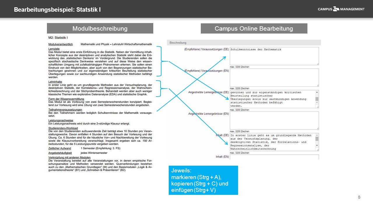 8 Bearbeitungsbeispiel: Statstik I Jeweils: markieren (Strg + A), kopieren (Strg + C) und einfügen (Strg+ V) Modulbeschreibung Campus Online Bearbeitung