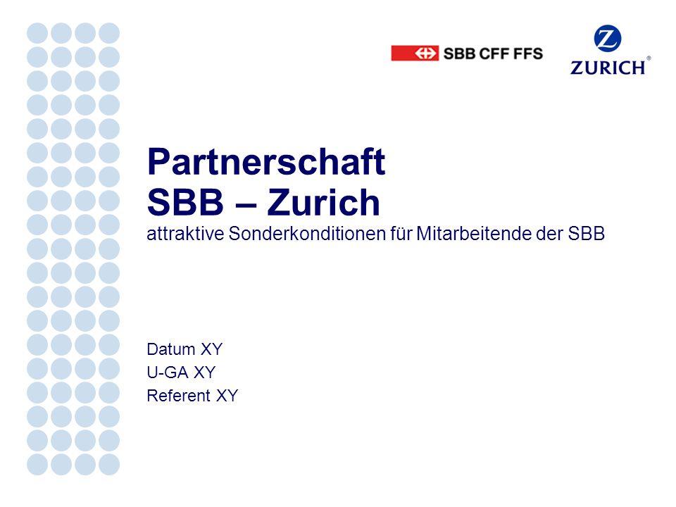 Datum XY U-GA XY Referent XY Partnerschaft SBB – Zurich attraktive Sonderkonditionen für Mitarbeitende der SBB