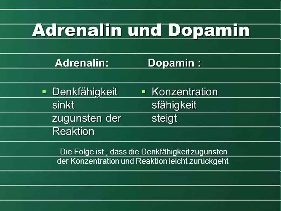 Adrenalin und Dopamin  Denkfähigkeit sinkt zugunsten der Reaktion  Konzentration sfähigkeit steigt Adrenalin: Dopamin : Die Folge ist, dass die Denk