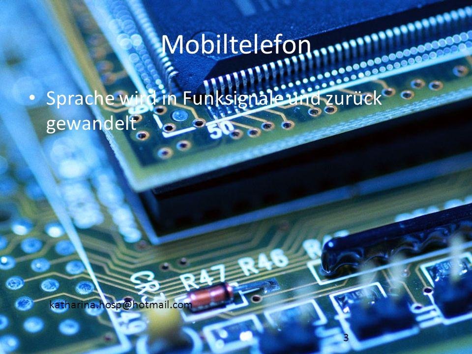 katharina.hosp@hotmail.com Mobiltelefon Sprache wird in Funksignale und zurück gewandelt 3