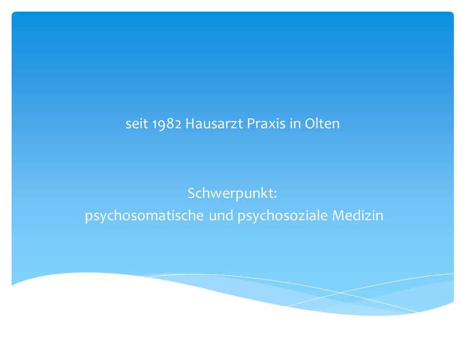 seit 1982 Hausarzt Praxis in Olten Schwerpunkt: psychosomatische und psychosoziale Medizin