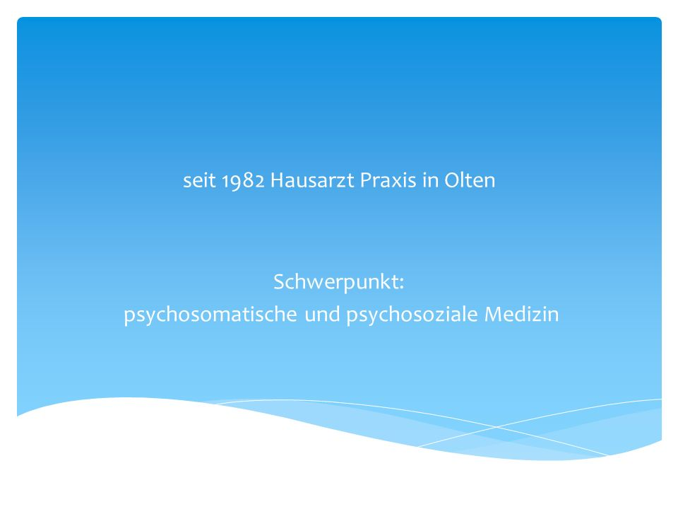 Basis ist psychosomatische – psychosoziale Hausarzt Praxis Manuelle Medizin Akupunktur / Tuina Medizinische Hypnose Eisenmedizin Tauchmedizin Sucht Medizin Musik Medizin ADHS