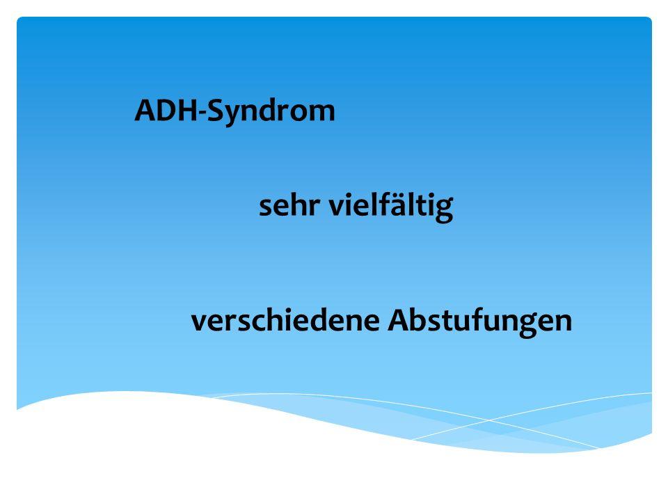 ADH-Syndrom sehr vielfältig verschiedene Abstufungen