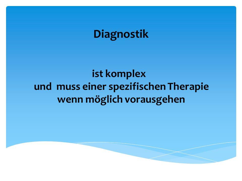 Diagnostik ist komplex und muss einer spezifischen Therapie wenn möglich vorausgehen