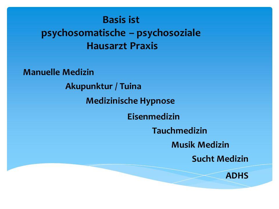 Basis ist psychosomatische – psychosoziale Hausarzt Praxis Manuelle Medizin Akupunktur / Tuina Medizinische Hypnose Eisenmedizin Tauchmedizin Sucht Me