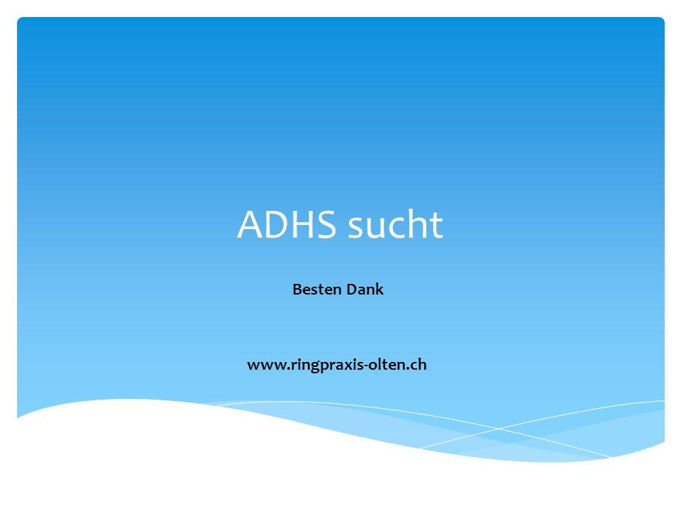 ADHS sucht Besten Dank www.ringpraxis-olten.ch