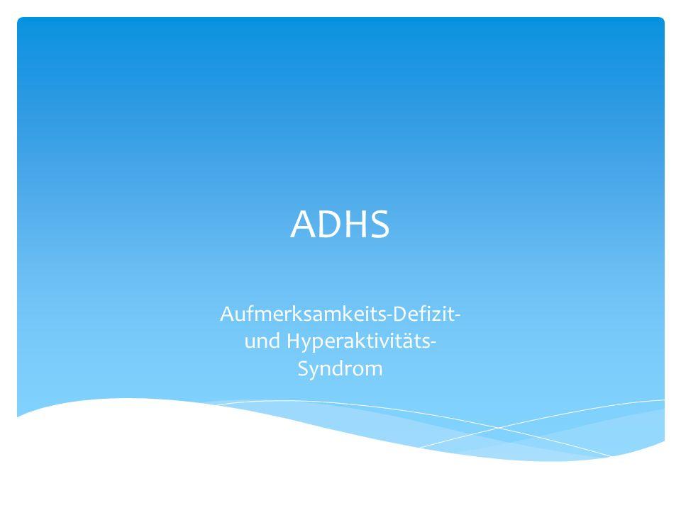 ADHS bei Kindern 8 % - 12 % Die häufigste Diagnose in der Kinder- und Jugendpsychiatrie Knaben 3-4 x häufiger