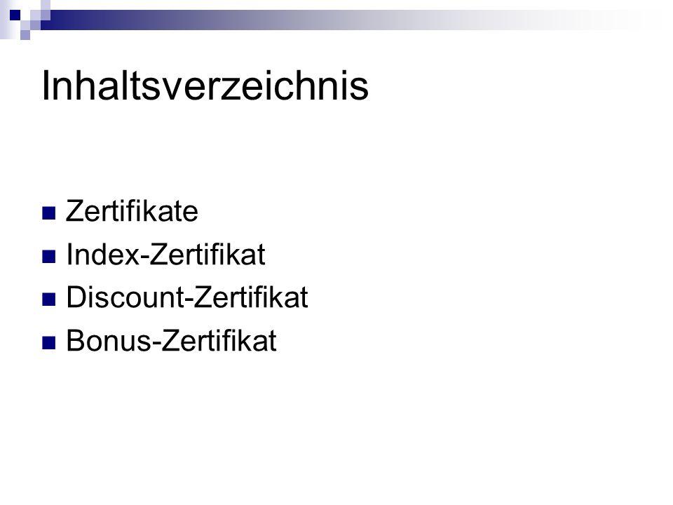 Inhaltsverzeichnis Zertifikate Index-Zertifikat Discount-Zertifikat Bonus-Zertifikat